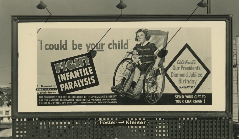 A 1942 billboard in California sponsored by the National Foundation for Infantile Paralysis, later the March of Dimes. Franklin D. Roosevelt's commitment to helping polio patients continued throughout his years in the White House. Courtesy FDR Library.