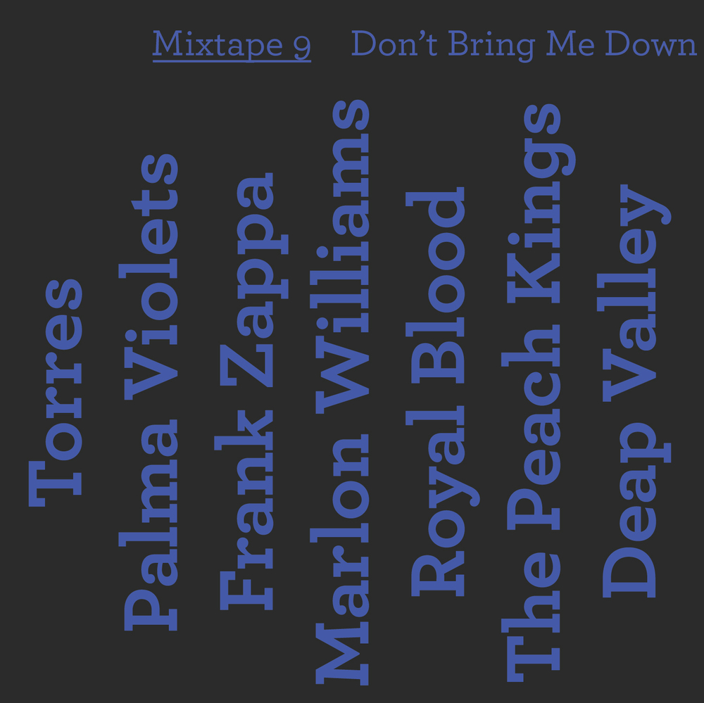 Mixtape 9 Don't Bring Me Down Ngaio Parr Torres Palma Violets Marlon Williams Royal Blood Deap Valley Frank Zappa