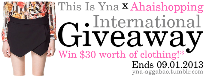 This Is Yna x Ahaishopping International Giveaway    Hey guys! I'm going back home to the US this week, and to celebrate my wonderful summer abroad, I'm hosting an international giveaway in partnership with  Ahaishopping ! Ahaishopping is a Korean & street style online fashion store that I love for their adorable but affordable clothes. Founded in 2011, they have grown to be one of the largest online Asian retailers, with 300 new products added to their collections each week. This giveaway features their  $9.99 free shipping  and  $19.80 free shipping  sections - if you win, you can get one piece from each section! Here are some of my favorite pieces from those sections of the store - they're all gorgeous clothes that will really help transition my summer wardrobe into fall:                  Now, for the  giveaway rules and conditions :    You must complete the first three entries on the Rafflecopter form below for a chance to win.  Like Ahaishopping on  Facebook , follow them on  Google+ , and leave a blog comment below with your  Facebook name  and the  URLs of what you want to win  (one piece from the  $9.99 section  and one piece from the  $19.80 section ).  Two winners  will be chosen by Random.org after three weeks, with the international giveaway ending on September 1, 2013.   In addition to the mandatory entries, you can increase your chances of winning by following Ahaishopping on  Twitter  and  Pinterest  as well as following  This Is Yna on Bloglovin'  and doing all the other entry options (some of which you can do daily)! Make sure to share this giveaway with all your friends - * if there are less than 100 valid entrants, the prize will be lowered to a $15 cash credit to Ahaishopping . Please read the terms & conditions before entering and don't hesitate to ask me any questions you may have.     Good luck everyone! Thanks for entering!      a Rafflecopter giveaway