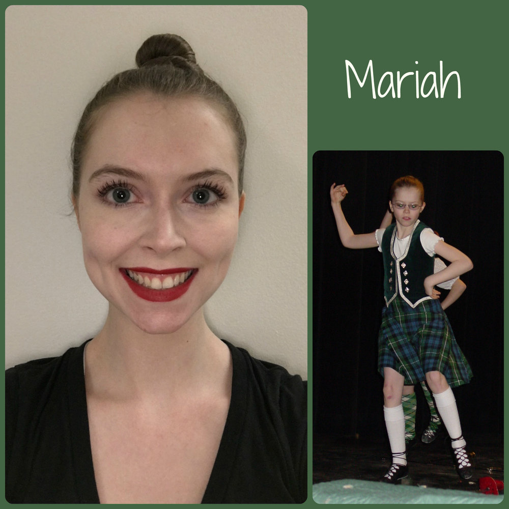 Mariah   SoS Title: Dancer  Age Started dancing: Age 7  Favorite Dance memory: In 2017 I auditioned for the International Highland Dance Team for the Moscow Tattoo at Spasskaya Tower and I was chosen as one of 48 dancers from around the world to join this team. I was also the only American performer in the whole festival. I had the most amazing time getting to meet other Highland dancers and artists from around the world and I loved being able to share my passion for Highland dance with the people of Moscow and those watching internationally.  Fun Fact: In addition to studying, I have a job here in New York City. I get dressed up in stage makeup and costumes and give out discount flyers for Broadway shows to people in Times Square.