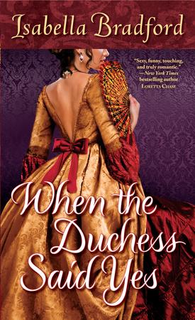 When the Duchess Said Yes   A Wylder Sisters Novel, Book 2 byIsabella Bradford Ballantine /Random House July, 2012