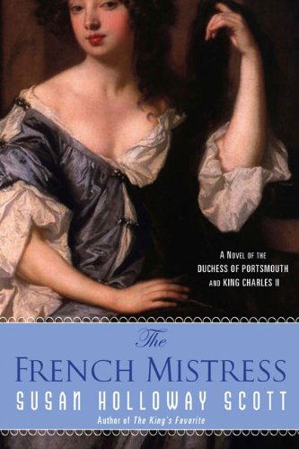 The French Mistress: A Novel of the Dutchess of Portsmouth and King Charles II   A Novel of Restoration England  by Susan Holloway Scott  New American Library July, 2009