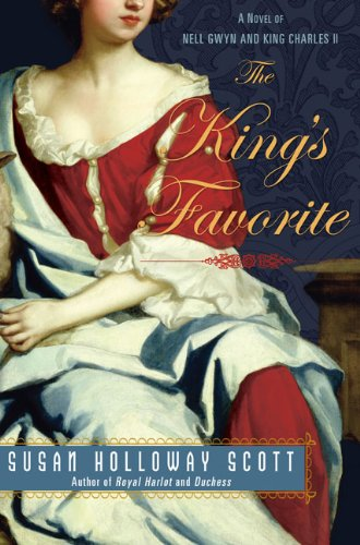 The King's Favorite: A Novel of Nell Gwyn and King Charles II   A Novel of Restoration England  by Susan Holloway Scott  New American Library July, 2008