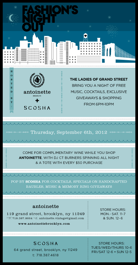Fashion's Night Out  is Tomorrow & the Ladies of Grand St.  Fashion's Night Out WILLIAMSBURG  bring you a night of free music, cocktails, exclusive giveaways & shopping!  Antoinette  is teaming up with our neighbor  SCOSHA  to bring you  Fash     ion's Night Out Williamsburg at Scosha & Antoinette Vintage           Come by Antoinette from 6-10pm for complimentary wine, listen to live music by DJ CT Burners & receive a free tote with every $50 purchase.  Pop next door to SCOSHA for cocktails, specials on handcrafted baubles, music & memory ring giveaways. See you in Brooklyn!
