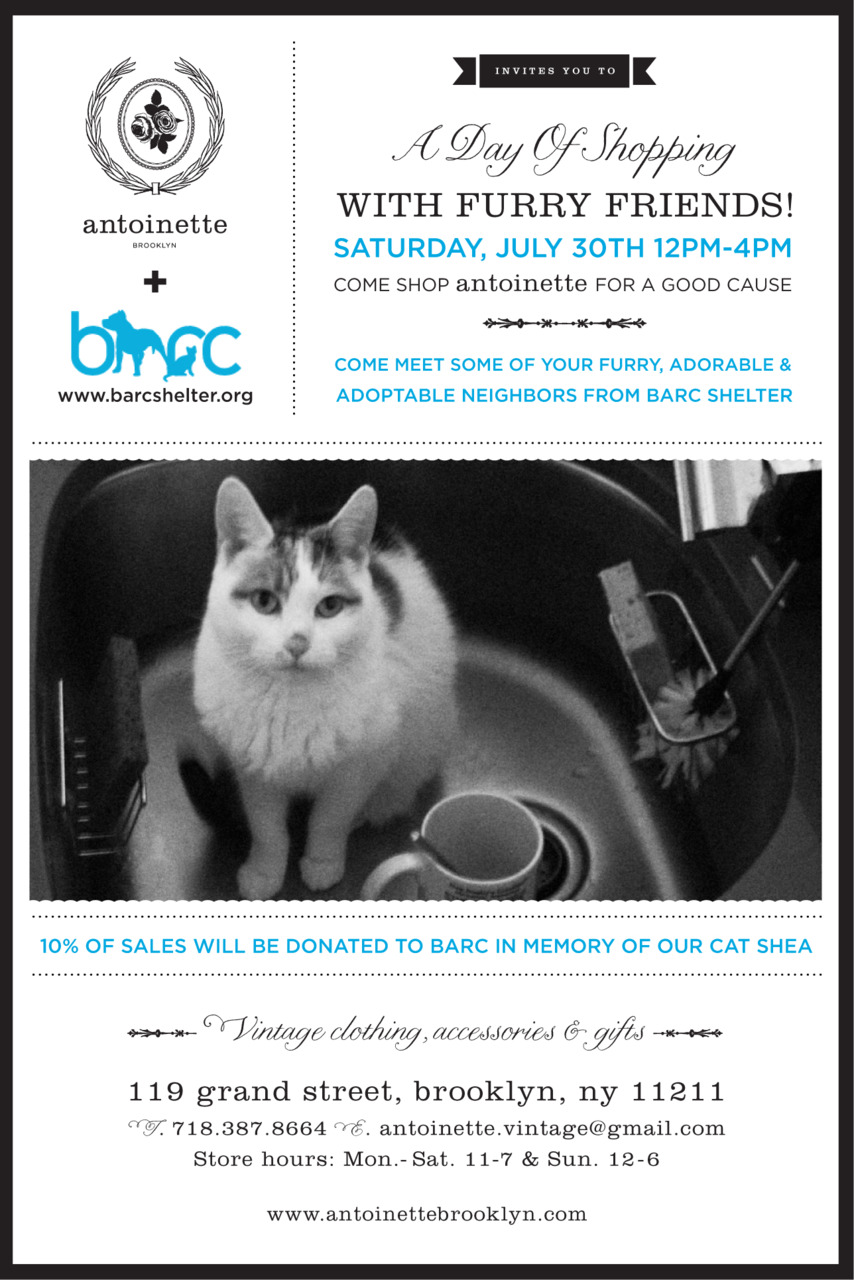 Hi Antoinette Friends! On Saturday, July 30th from 12-4pm, Antoinette is hosting a charity event by teaming up with BARC Animal Shelter, which is also located here in Williamsburg Brooklyn. BARC will be setting up a pop-up adoption stand right in front of the shop & you're invited to come by to find out more about your furry adoptable neighbors! In addition, Antoinette will be donating 10% of sales that day to BARC-Beverages will also be served. We hope to see you there! -XO