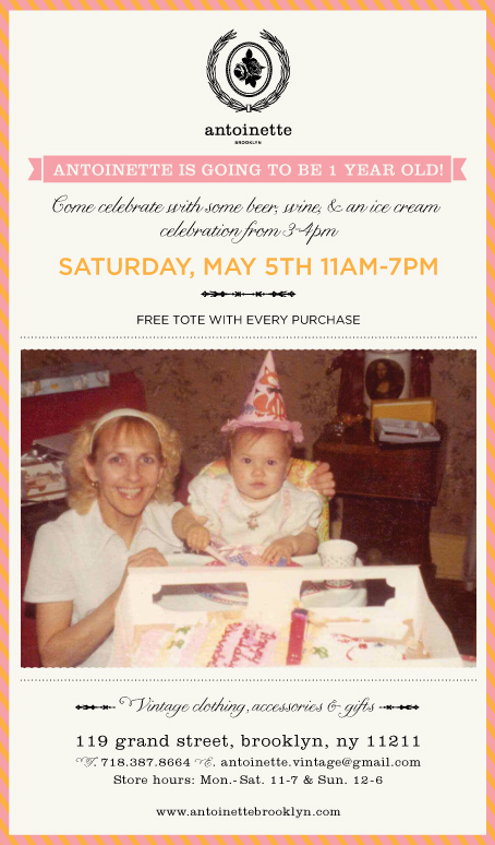 Tomorrow, Saturday, May 5th from 11am-7pm is the Antoinette Vintage 1 Year Anniversary Party! at Antoinette! We'll be serving The Brooklyn Brewery beer & wine all day! Also, from 3-4pm an ice cream truck will be parked in front for the birthday celebration.