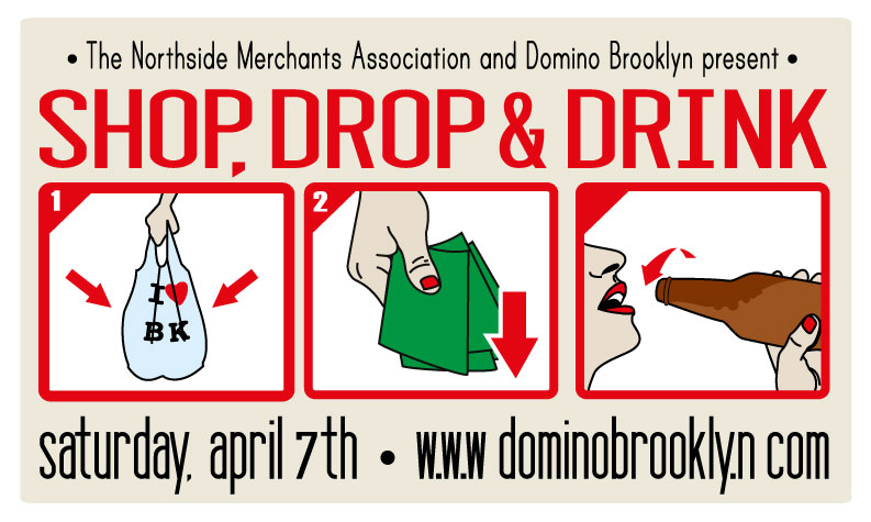 Hey Antoinette Friends! Remember the Brooklyn Vintage Crawl?! Well guess what? The Co-Creator is teaming up w/Domino Brooklyn, Northside Merchants Association & Krrb to bring you Shop, Drop & Drink! WHAT IS SHOP, DROP, & DRINK?  Shop, Drop, & Drink is a an invitation to come out and celebrate the warmer weather with Williamsburg's best shops, bars, and restaurants. Nearly 50 businesses will offer exclusive sales, special events, and performances, making Williamsburg the neighborhood to shop and explore this coming Easter weekend. Shop, Drop & Drink. To participate, all you need to do is … SHOP! Check out the amazing new spring merchandise at the hottest boutiques and galleries DROP! Some cash with amazing deals at over 40 neighborhood businesses DRINK! Wash it all down with food and drink specials at the best bars and restaurants in Williamsburg HOW DO SHOPPERS ACCESS DISCOUNTS? The Domino Smart Guide app enables attendees to view the event map and target their favorite stores and bars. To unlock a store's special deal, shoppers will snap a picture of the item they wish to purchase and post it to their Facebook wall. Driven by the shopper's post, the Smart Guide app will immediately unlock the store's e-coupon for use. For more info on SHOP, DROP & DRINK and to see a complete list of stores/discounts visit http://dominobrooklyn.com/