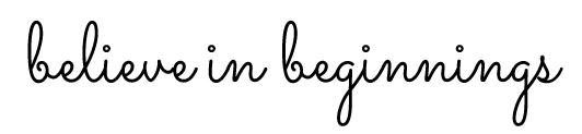 Believe in Beginnings