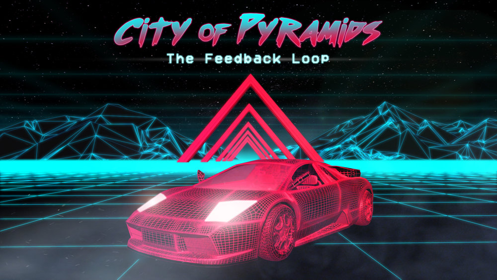 CITY OF PYRAMIDS - The Feedback Loop.jpg
