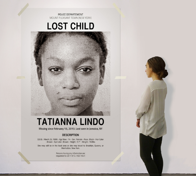 "2014     Inkjet on canvas, resin.   Blow up of a police poster for a missing child   H:78""3⁄4 x W:55      Tatianna Lindo was reported missing exactly a year and one day from the opening of this exhibition.    Her portrait, like many other missing children has been widely circulated online and posted around the city.    800,000 children are reported missing each year in the United States."