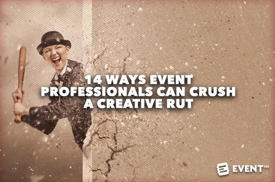 14 Ways Event Professionals Can Crush A Creative Rut.jpg