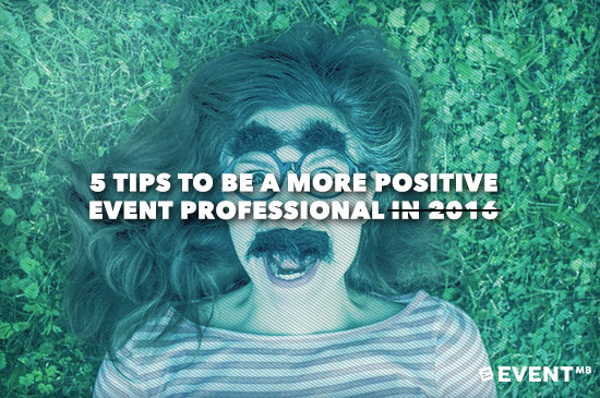 5 Tips to be a More Positive Event Professional