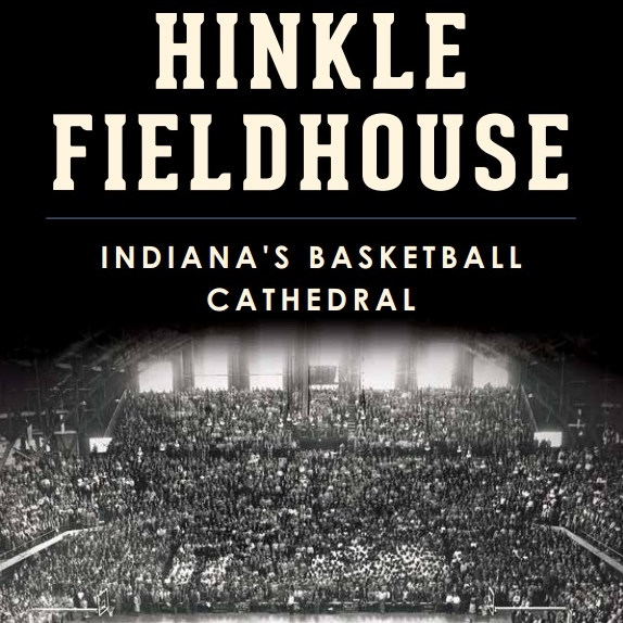 Hinkle Fieldhouse: Indiana's Basketball Cathedral