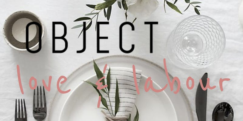 Object x Love + Labour - Thursday 21st June, 7pm - 10pm