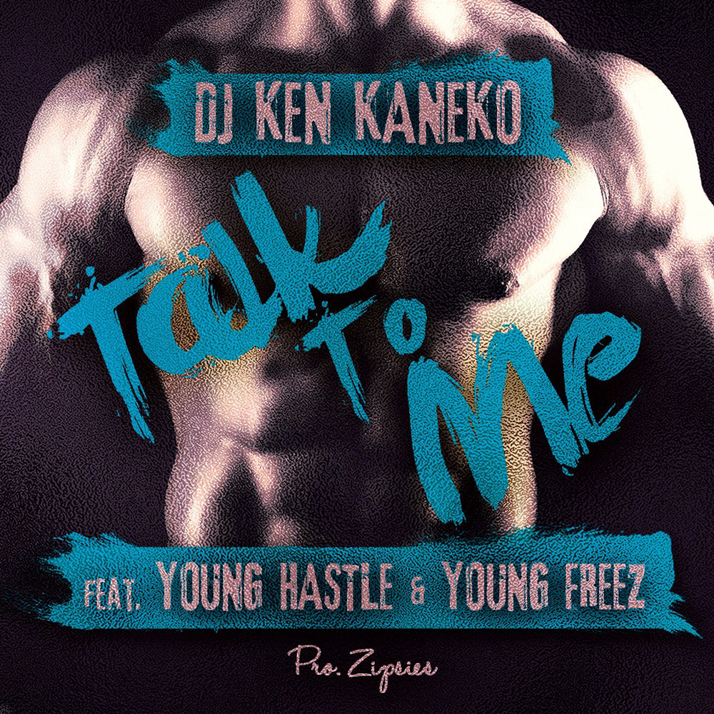 In-Stores Now! DJ Ken Kaneko ft. YOUNG HASTLE & YOUNG FREEZ Talk To Me (Single Cover Art)