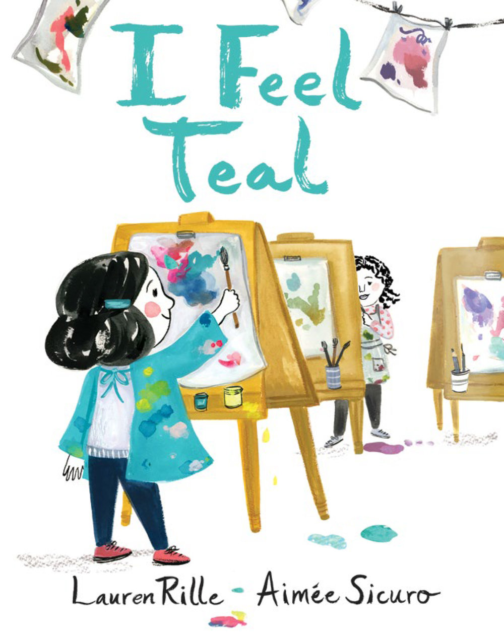 I Feel Teal, published by Simon and Schuster (Beach Lane), Summer 2018