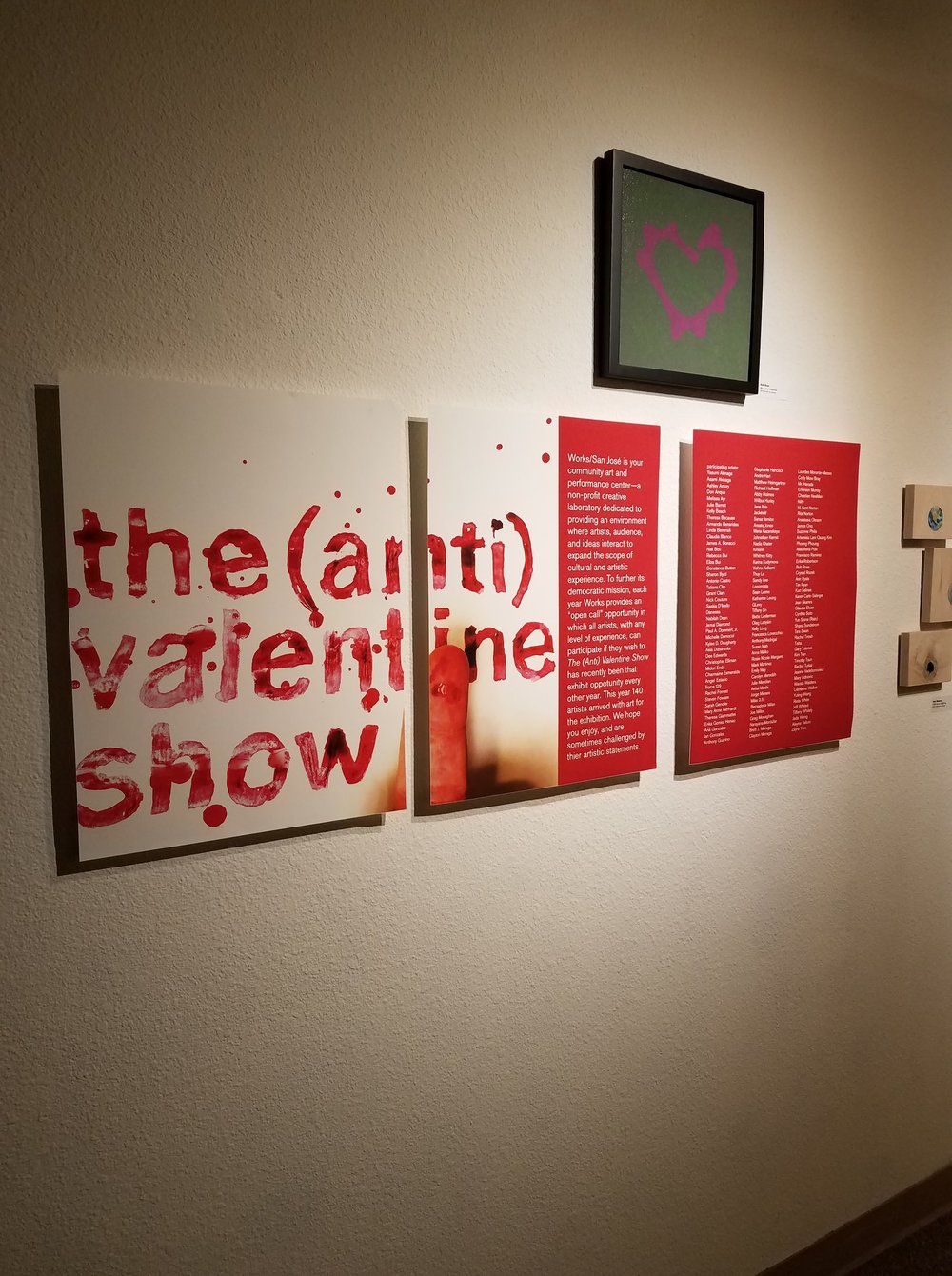- The (Anti) Valentine Show returns with a vengeance! 140 local artists have responded to the call for art (un)inspired by romance. From anti-love, to anti-hypocricy, anti-commercialization, anti-objectivization, and more, The (Anti) Valentine Show reflects the heart-felt to heart-wrenching angst of our time and place.Opening Reception:Friday, February 2 at 7 PM - 11 PMShow runs through February 18, 2018Works/San José 365 S Market St, San Jose, California 95113 Media: