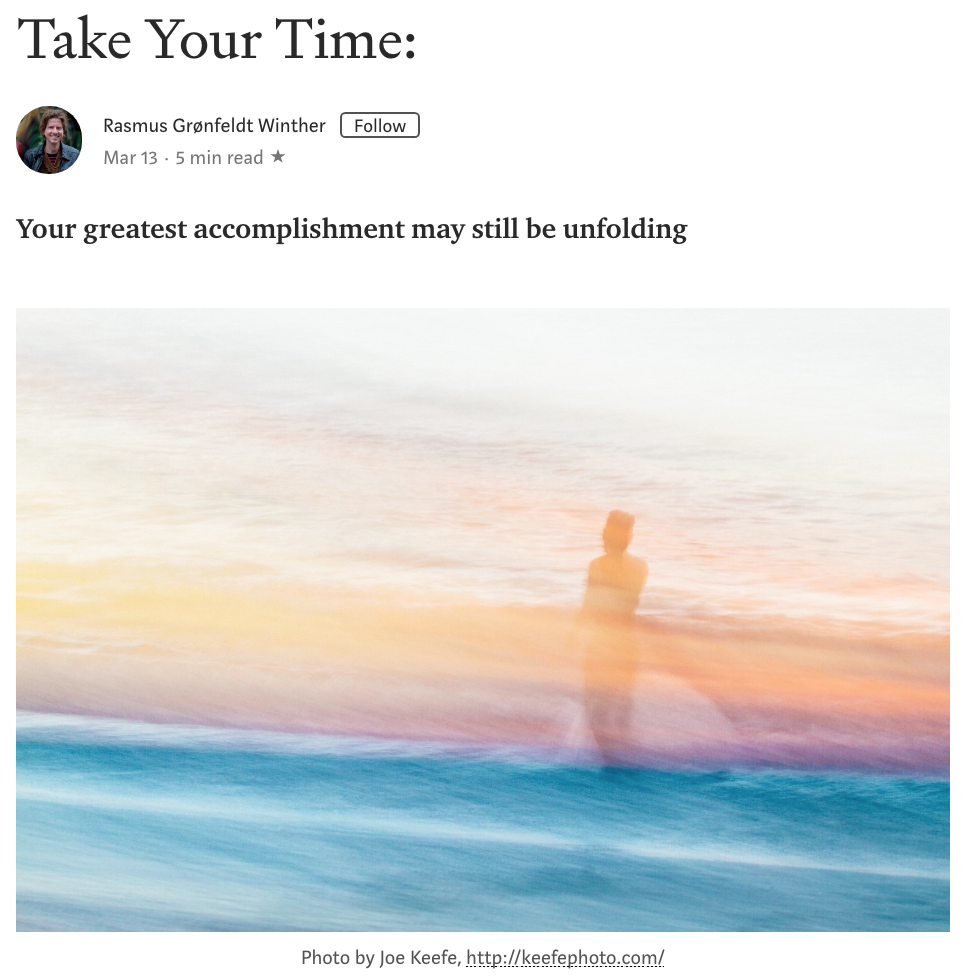 TAKE YOUR TIME - Author: Rasmus Grønfeldt WintherMarch 13, 2019https://medium.com/@rgwinther2/take-your-time-c3191579adc0
