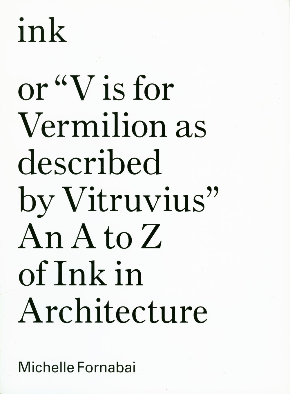 """INVISIBLE INK"" AN A TO Z OF INK IN ARCHITECTURE ILA BERMAN"