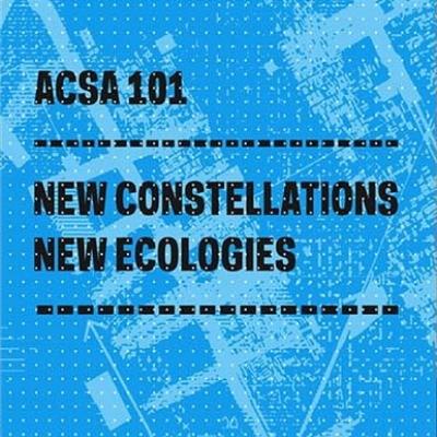 ACSA 101: NEW CONSTELLATIONS NEW ECOLOGIES ILA BERMAN / EDWARD MITCHELL