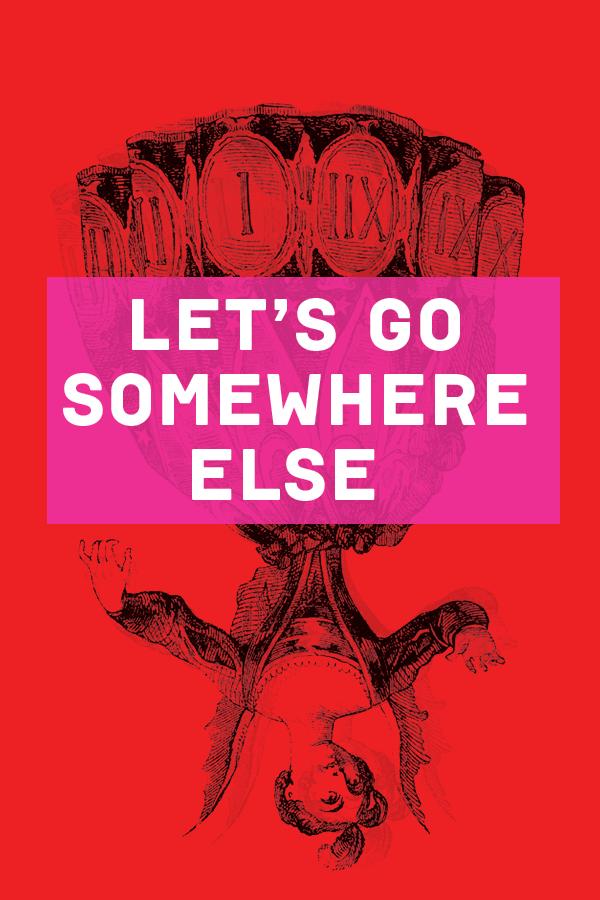 lets-go-somewhere-else.png