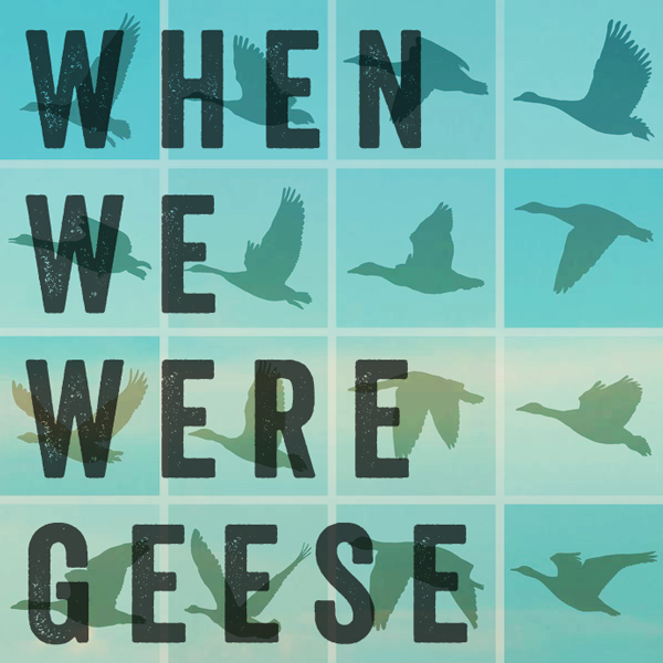 When-We-Were-Geese.png