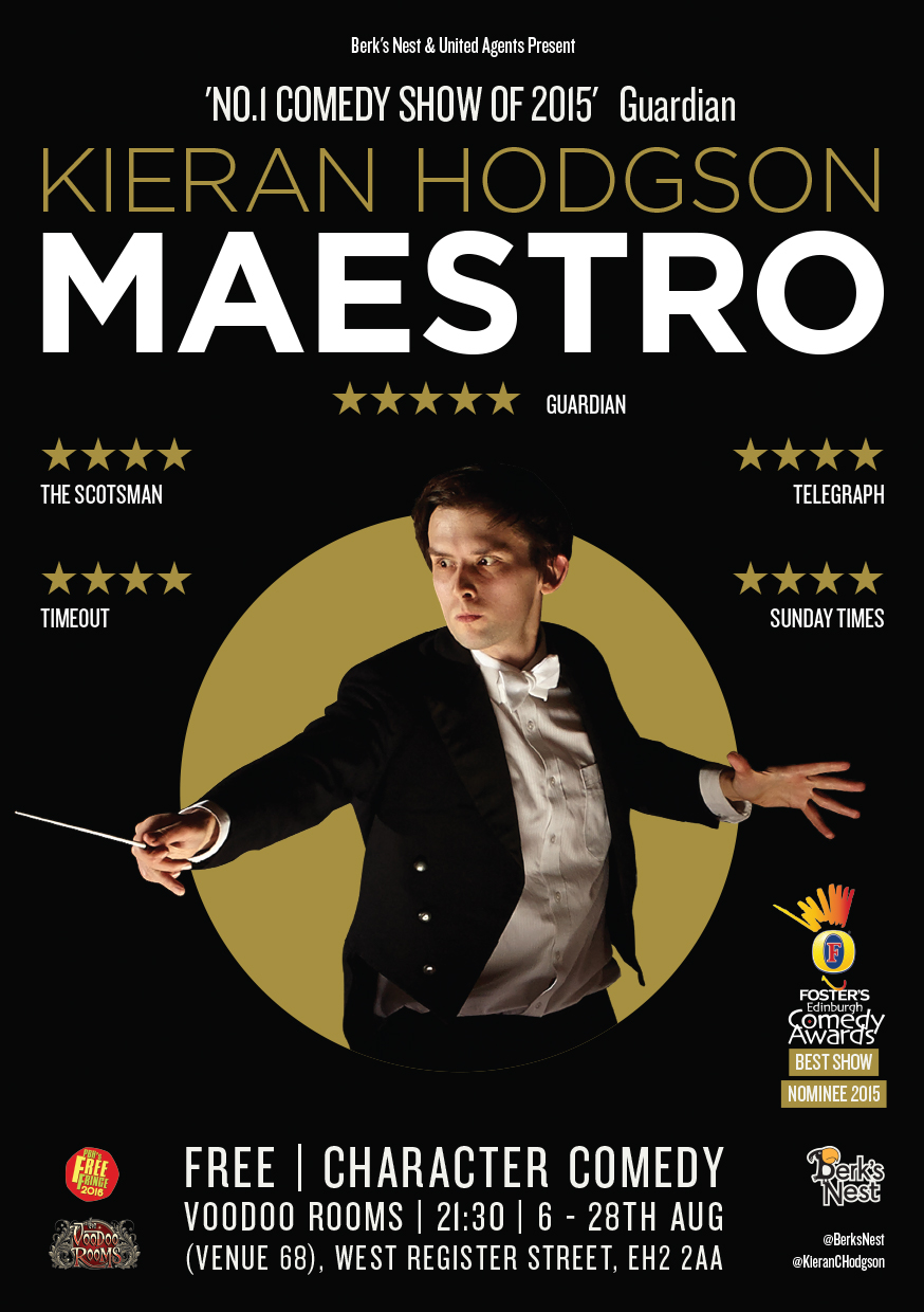 Kieran Hodgson: Maestro  (Edinburgh, 3 x extended Soho Theatre runs, Melbourne, UK Tour & Radio4 Series)
