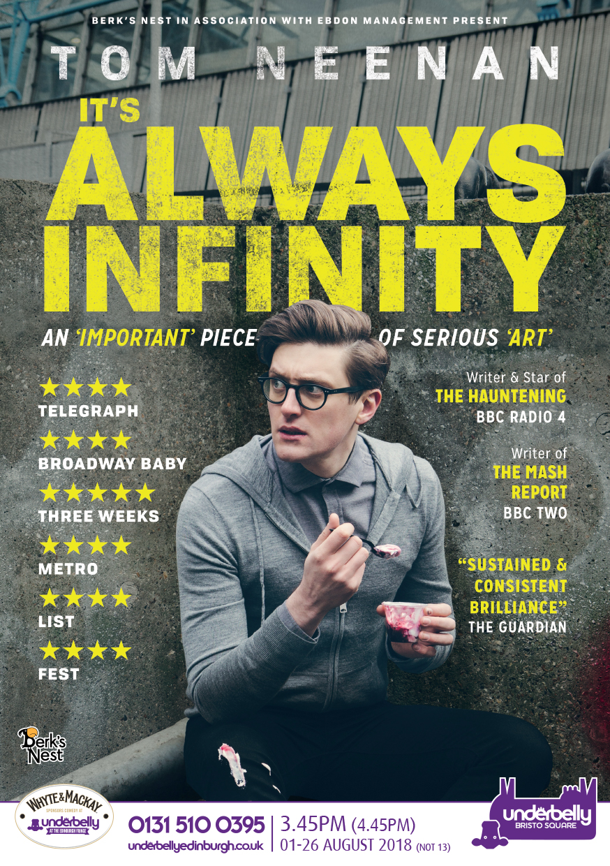 Tom Neenan: It's Always Infinity   Underbelly Bristo Square, 15:45