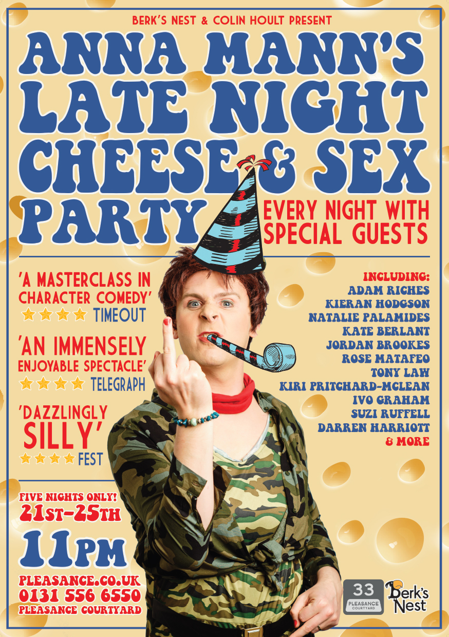 Anna Mann's Late Night Cheese & Sex Party   Pleasance Courtyard, 23:00  (21st-25th only)