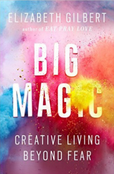 Big Magic - Elizabeth Gilbert