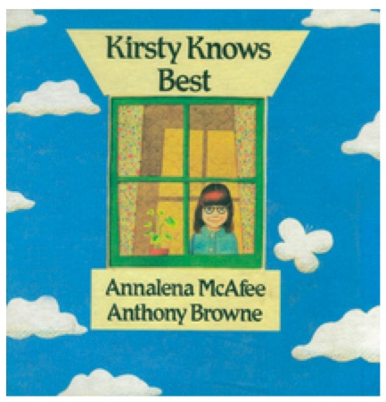 Written by Annalena McAfee, 1987  Kirsty is a first-class dreamer. her colourful fantasies of revelry and rivalry will have all young readers rooting for her. Clever, intriguing, and decidedly droll, Annalena McAfee's juxtaposition of reality and fantasy provides the perfect vehicle for the imaginative art of Anthony Browne.   Currently out of print