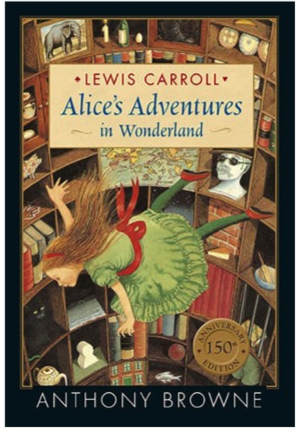Written by Lewis Carroll, 1988  The story of Alice and her remarkable adventures in Wonderland has enthralled generations of children since it was first published in 1865. Lewis Carroll's timeless masterpiece, now 150 years old, is richly visual in its telling and in this beautiful anniversary edition, Anthony Browne's dazzling illustrations are perfectly paired with the surreal quality of Carroll's writing.  Winner of the Kurt Maschler Award.