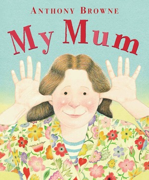 2005   She's nice, my mum ...My mum's a fantastic cook, and a brilliant juggler. She's a great painter, and the strongest woman in the world! She's really nice, my mum. A warm, funny tribute to Mum (and to mums everywhere) by the brilliant author/illustrator Anthony Browne.