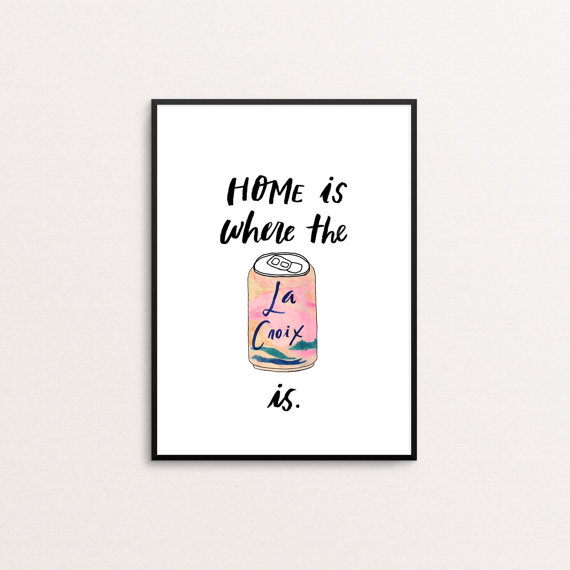 home is where the la croix is art print