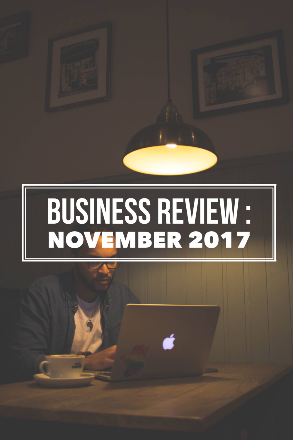 Business Review: November 2017. Pin this post to your Pinterest Board to read it later.
