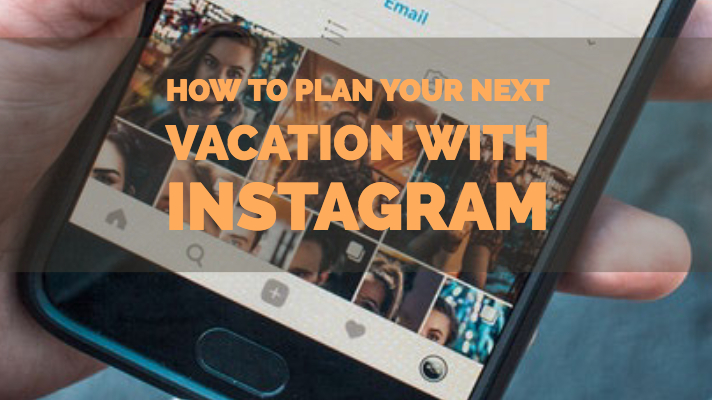 How to plan your next vacation with Instagram