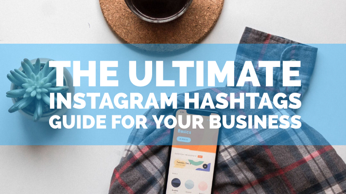 The Ultimate Instagram Hashtags Guide For Your Business