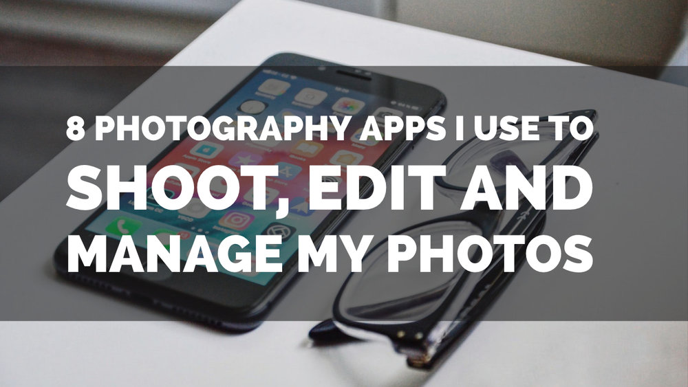 8 photography apps I use to shoot, edit and manage my photos