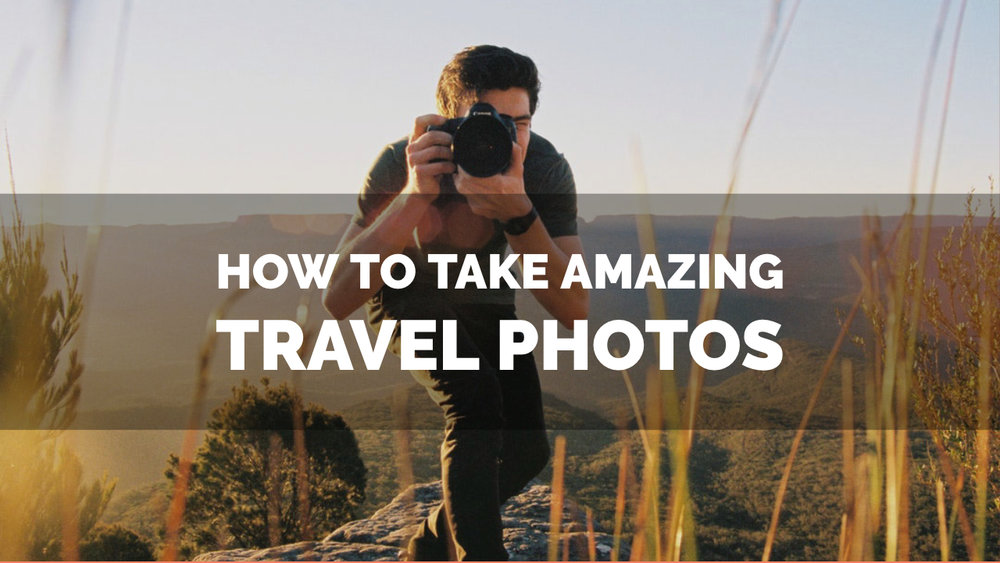 How To Take Amazing Travel Photos - TheMillennialNomad