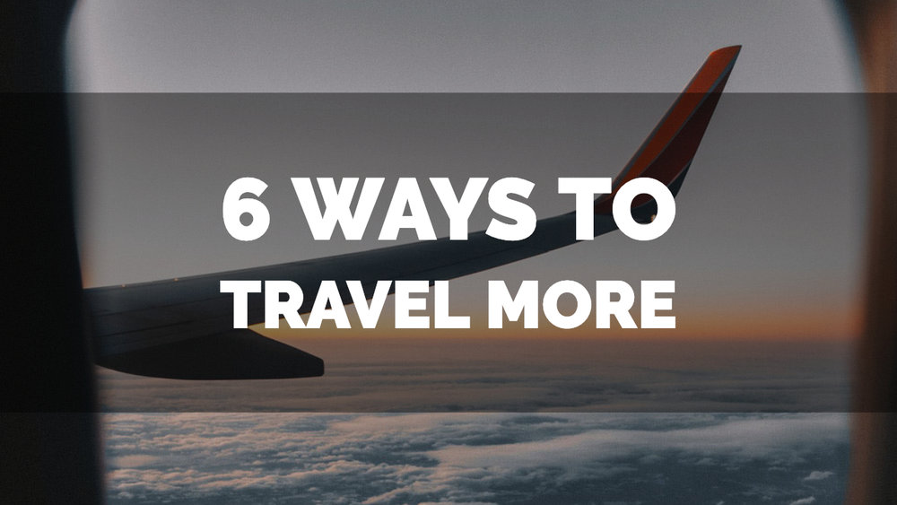 6 ways to travel more