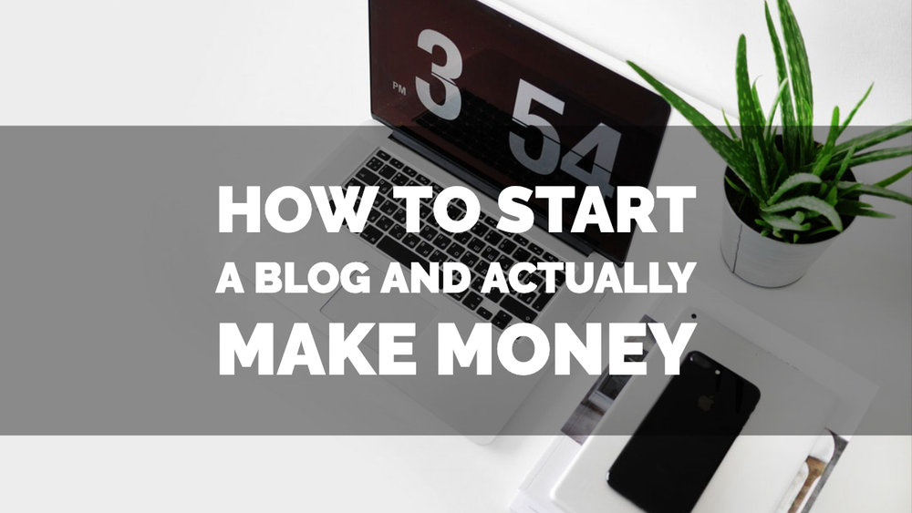 How To Start A Blog And Actually Make Money