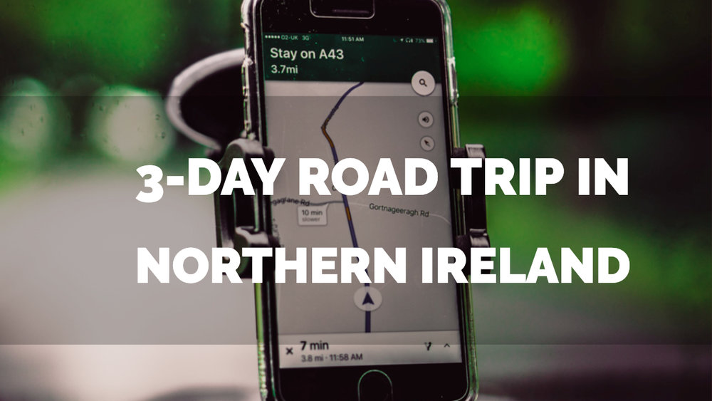 3 day road trip in northern ireland