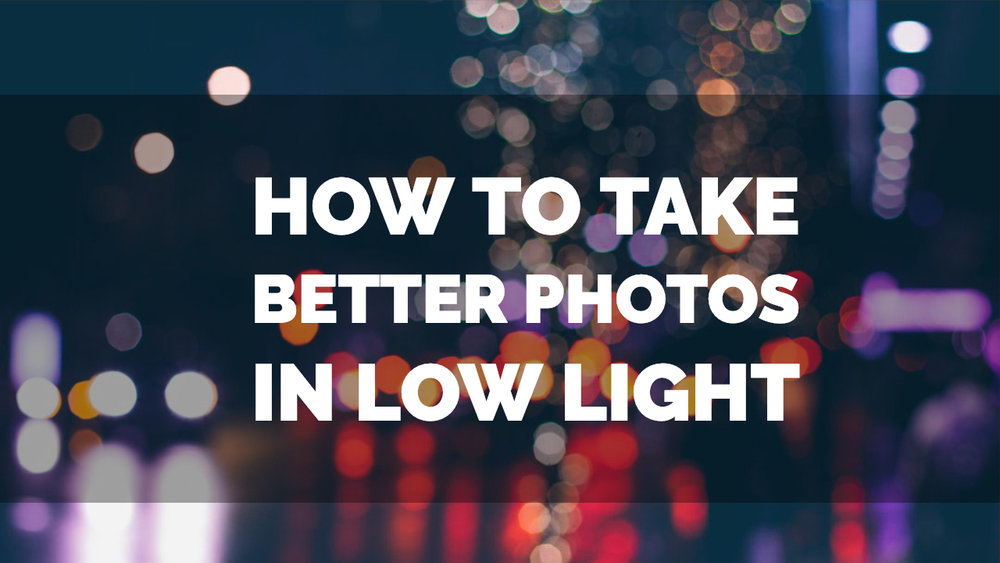 how to take better photos in  low light