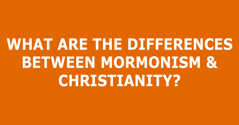 What Are The Differences Between Mormonism And Christianity.jpg