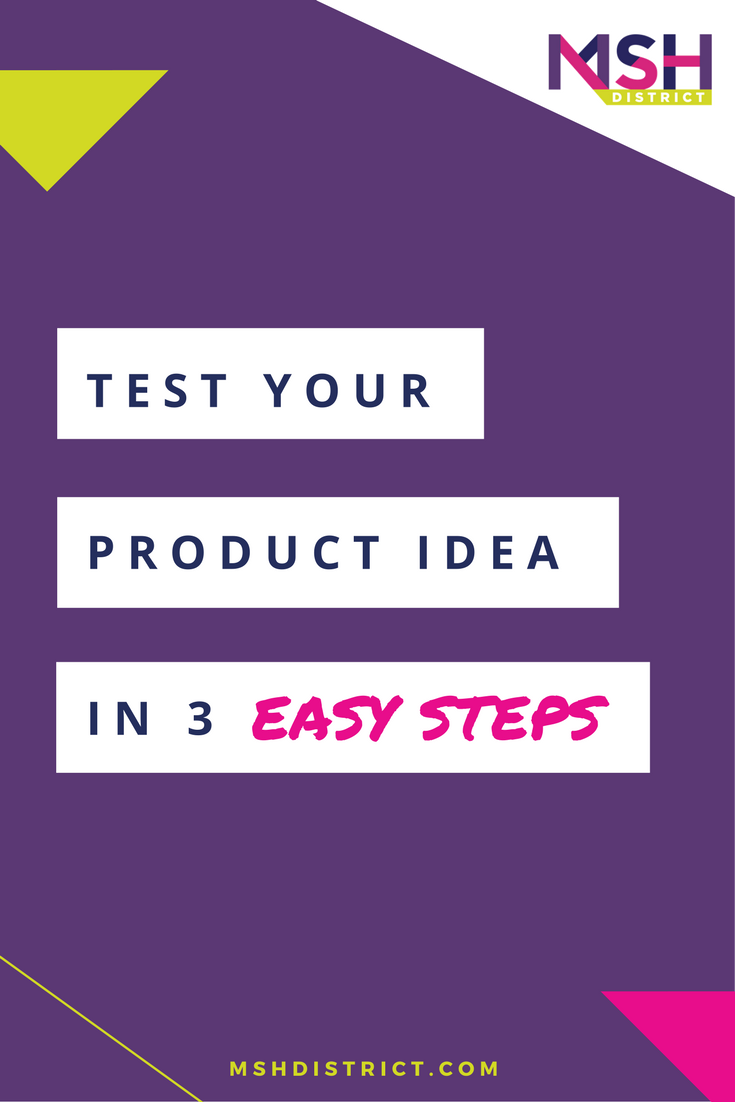 Test Your Idea in 3 Easy Steps. MSH District - Fashion Startup Fund. Don't wait until its too late - get our FREE crap tester today!! There is nothing worse than investing your life savings and months of hard work only to find out you missed the mark and made a product no one will buy. mshdistrict.com/blog/test-your-idea