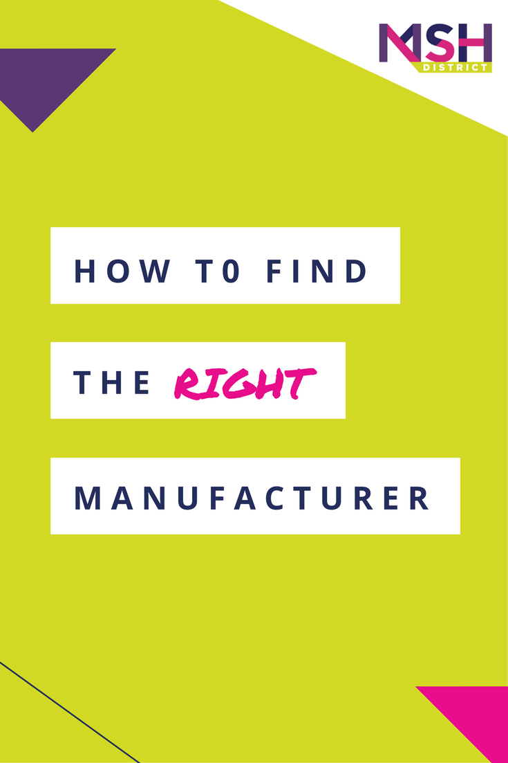 How to Find the Right Manufacturer. MSH District - Fashion Startup Fund. Are you working with the right manufacturer? Are you trying to decide who is the right fit? Guess what - working with the wrong one is the most costly mistake you can make. Listen to our strategy session this week to help you make the right decision. mshdistrict.com/blog/find-the-right-manufacturer
