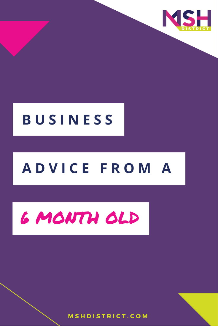 business advice form a 6 month old