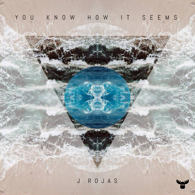 J.Rojas - You Know How It Seems EP
