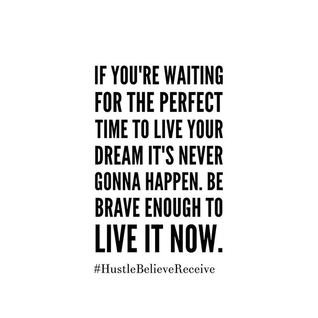 Don't wait. Find a way. #liveyourdreams #hustlebelievereceive #hbrmethod