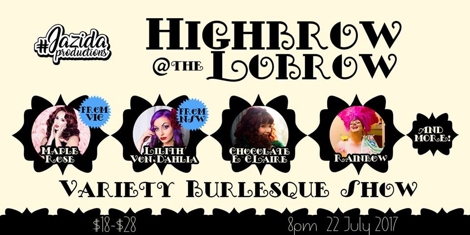 "After a sell out launch, #JazidaProductions is back with the second installment of ""High Brow at the LoBrow""!! Bringing you incredible interstate guests as well as some of Canberra's best burlesque performers - this is a show not to miss!!"